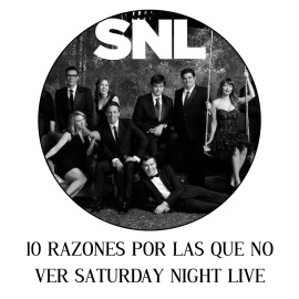10 RAZONES POR LAS QUE NO VER SATURDAY NIGHT LIVE