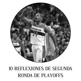 10 Reflexiones de segunda ronda de Playoffs