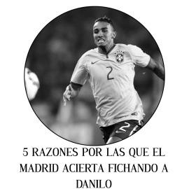 5 razones por las que el Madrid acierta fichando a Danilo
