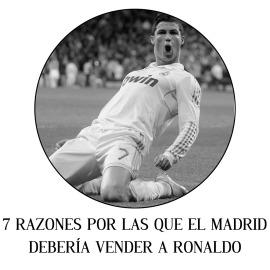 7 RAZONES POR LAS QUE EL MADRID DEBERÍA VENDER A RONALDO