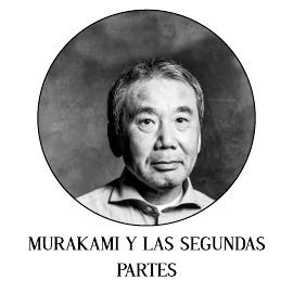 MURAKAMI Y LAS SEGUNDAS PARTES